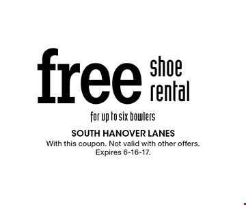 Free shoe rental for up to six bowlers. With this coupon. Not valid with other offers. Expires 6-16-17.