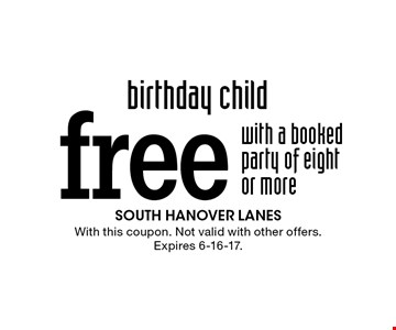 Free birthday child with a booked party of eight or more. With this coupon. Not valid with other offers. Expires 6-16-17.