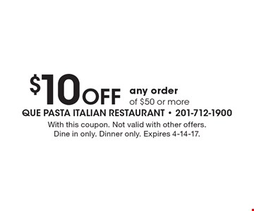$10 Off any order of $50 or more. With this coupon. Not valid with other offers. Dine in only. Dinner only. Expires 4-14-17.