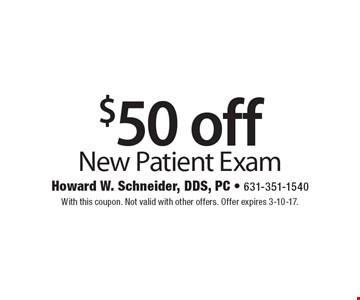 $50 off New Patient Exam. With this coupon. Not valid with other offers. Offer expires 3-10-17.