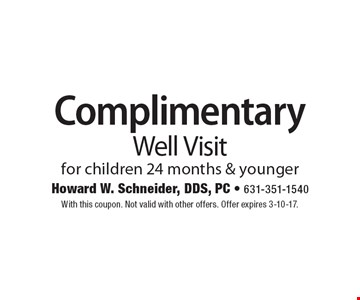 Complimentary Well Visit for children 24 months & younger. With this coupon. Not valid with other offers. Offer expires 3-10-17.