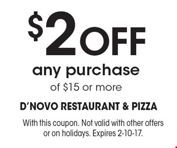 $2 off any purchase of $15 or more. With this coupon. Not valid with other offers or on holidays. Expires 2-10-17.