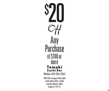 $20 Off Any Purchase of $100 or more. With this coupon. Not valid with other offers. Valid only for dinner. Offer expires 3-10-17.