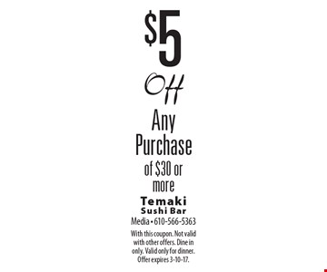 $5 Off Any Purchase of $30 or more. With this coupon. Not valid with other offers. Dine in only. Valid only for dinner. Offer expires 3-10-17.
