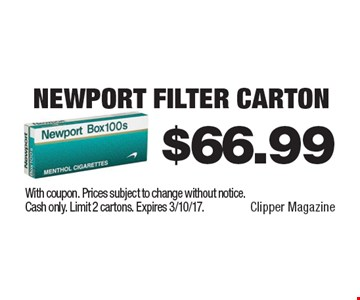 $66.99 Newport Filter Carton. With coupon. Prices subject to change without notice. Cash only. Limit 2 cartons. Expires 3/10/17.