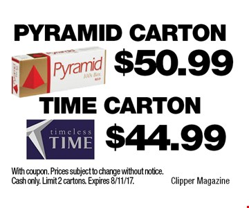 $44.99 Time Carton OR $50.99 Pyramid Carton. With coupon. Prices subject to change without notice. Cash only. Limit 2 cartons. Expires 8/11/17.