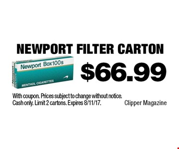 $66.99 Newport Filter Carton. With coupon. Prices subject to change without notice. Cash only. Limit 2 cartons. Expires 8/11/17.