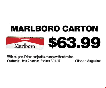 $63.99 Marlboro Carton. With coupon. Prices subject to change without notice. Cash only. Limit 2 cartons. Expires 8/11/17.