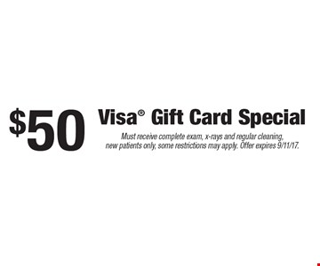 $50 Visa Gift Card Special. Must receive complete exam, x-rays and regular cleaning, new patients only, some restrictions may apply. Offer expires 9/11/17.