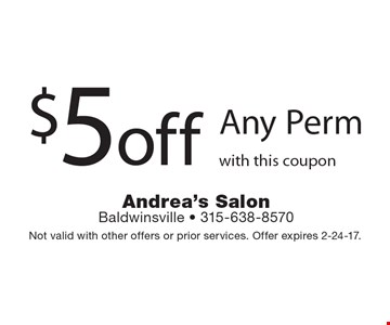 $5 off Any Perm with this coupon. Not valid with other offers or prior services. Offer expires 2-24-17.