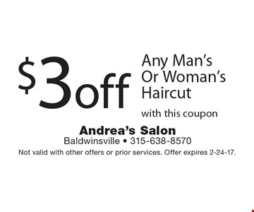 $3 off Any Man's Or Woman's Haircut with this coupon. Not valid with other offers or prior services. Offer expires 2-24-17.