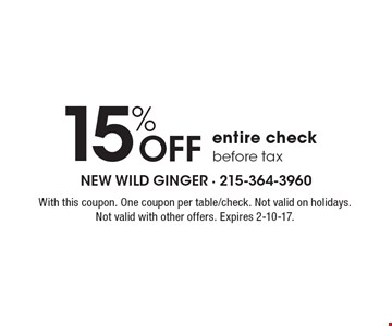 15% off entire check before tax. With this coupon. One coupon per table/check. Not valid on holidays. Not valid with other offers. Expires 2-10-17.
