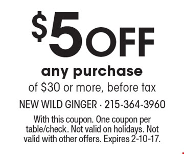 $5 off any purchase of $30 or more, before tax. With this coupon. One coupon per table/check. Not valid on holidays. Not valid with other offers. Expires 2-10-17.