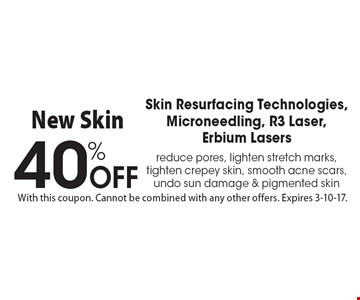 40% Off Skin Resurfacing Technologies, Microneedling, R3 Laser, Erbium Lasersreduce pores, lighten stretch marks, tighten crepey skin, smooth acne scars, undo sun damage & pigmented skin. With this coupon. Cannot be combined with any other offers. Expires 3-10-17.