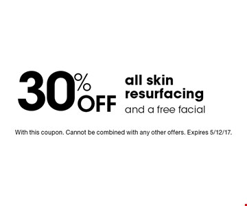 30% Off all skin resurfacing and a free facial. With this coupon. Cannot be combined with any other offers. Expires 5/12/17.