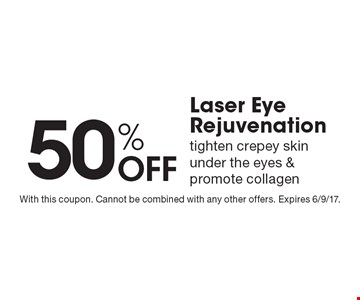 50% Off Laser Eye Rejuvenation, tighten crepey skin under the eyes & promote collagen. With this coupon. Cannot be combined with any other offers. Expires 6/9/17.