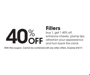 40% Off Fillers. Buy 1, get 1 40% off - enhance cheeks, plump lips, refreshen your appearance and turn back the clock. With this coupon. Cannot be combined with any other offers. Expires 6/9/17.
