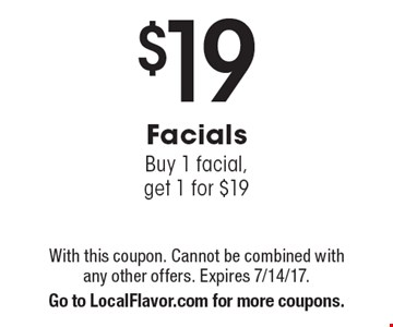 $19 Facials. Buy 1 facial, get 1 for $19. With this coupon. Cannot be combined with any other offers. Expires 7/14/17. Go to LocalFlavor.com for more coupons.