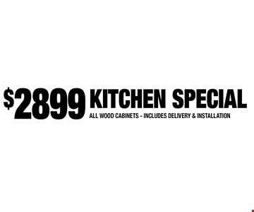 $2899 KITCHEN SPECIAL ALL WOOD CABINETS - INCLUDES DELIVERY & INSTALLATION. Expires 3-31-17.