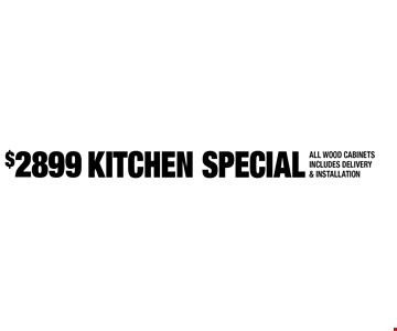 $2899 KITCHEN SPECIAL ALL WOOD CABINETS. INCLUDES DELIVERY & INSTALLATION. Expires 3-31-17.