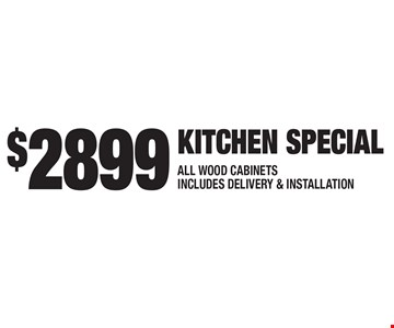 $2899 KITCHEN SPECIAL - ALL WOOD CABINETS. INCLUDES DELIVERY & INSTALLATION. Expires 6-16-17.