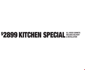 $2899 KITCHEN SPECIAL ALL WOOD CABINETS INCLUDES DELIVERY & INSTALLATION. Expires 7-28-17.