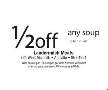 1/2 off any soup up to 1 quart. With this coupon. One coupon per visit. Not valid with other offers or prior purchases. Offer expires 2-10-17.