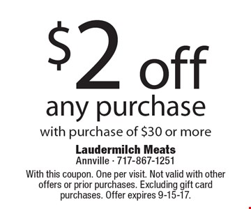 $2 off any purchase with purchase of $30 or more. With this coupon. One per visit. Not valid with other offers or prior purchases. Excluding gift card purchases. Offer expires 9-15-17.