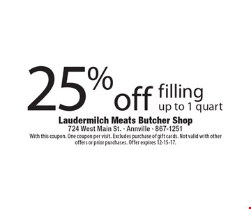 25% off filling. Up to 1 quart. With this coupon. One coupon per visit. Excludes purchase of gift cards. Not valid with other offers or prior purchases. Offer expires 12-15-17.