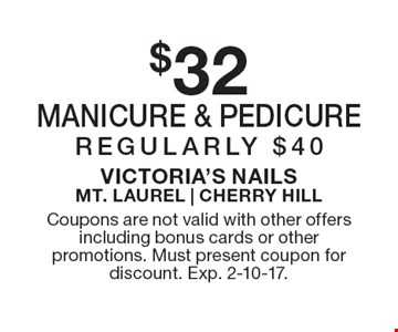 $32 manicure & pedicure. Regularly $40. Coupons are not valid with other offers including bonus cards or other promotions. Must present coupon for discount. Exp. 2-10-17.