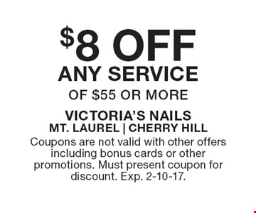 $8 OFF any service of $55 or more. Coupons are not valid with other offers including bonus cards or other promotions. Must present coupon for discount. Exp. 2-10-17.