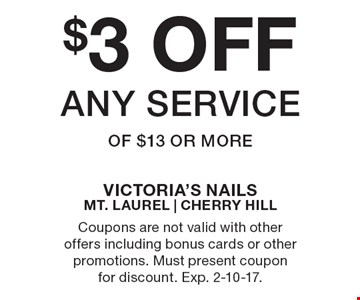 $3 OFF any service of $13 or more. Coupons are not valid with other offers including bonus cards or other promotions. Must present coupon for discount. Exp. 2-10-17.