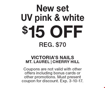 $15 OFF New set UV pink & white, reg. $70. Coupons are not valid with other offers including bonus cards or other promotions. Must present coupon for discount. Exp. 3-10-17.