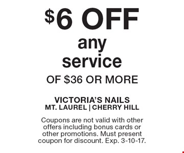 $6 OFF any service of $36 or more. Coupons are not valid with other offers including bonus cards or other promotions. Must present coupon for discount. Exp. 3-10-17.