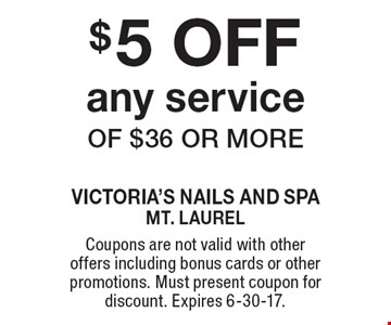$5 OFF any service of $36 or more. Coupons are not valid with other offers including bonus cards or other promotions. Must present coupon for discount. Expires 6-30-17.