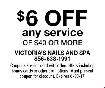 $6 OFF any service of $40 or more. Coupons are not valid with other offers including bonus cards or other promotions. Must present coupon for discount. Expires 6-30-17.