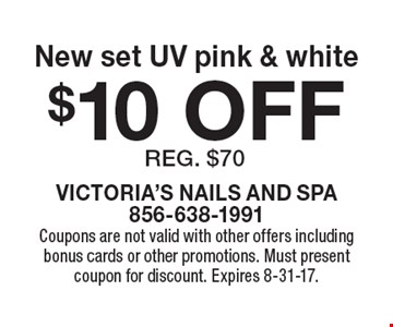 $10 OFF New set UV pink & white reg. $70. Coupons are not valid with other offers including bonus cards or other promotions. Must present coupon for discount. Expires 8-31-17.