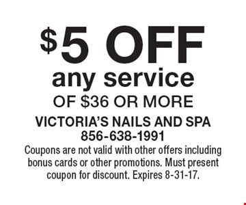 $5 OFF any service of $36 or more. Coupons are not valid with other offers including bonus cards or other promotions. Must present coupon for discount. Expires 8-31-17.