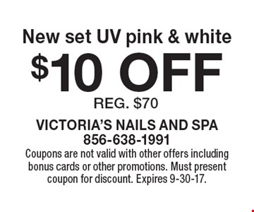 $10 OFF New set UV pink & white reg. $70. Coupons are not valid with other offers including bonus cards or other promotions. Must present coupon for discount. Expires 9-30-17.