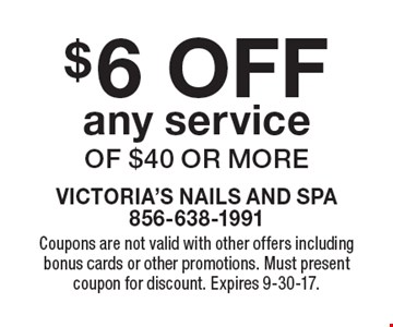 $6 OFF any service of $40 or more. Coupons are not valid with other offers including bonus cards or other promotions. Must present coupon for discount. Expires 9-30-17.
