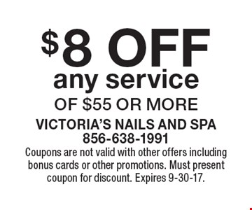 $8 OFF any service of $55 or more. Coupons are not valid with other offers including bonus cards or other promotions. Must present coupon for discount. Expires 9-30-17.