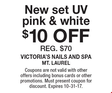 $10 OFF New set UV pink & white reg. $70. Coupons are not valid with other offers including bonus cards or other promotions. Must present coupon for discount. Expires 10-31-17.