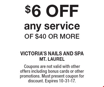 $6 OFF any service of $40 or more. Coupons are not valid with other offers including bonus cards or other promotions. Must present coupon for discount. Expires 10-31-17.