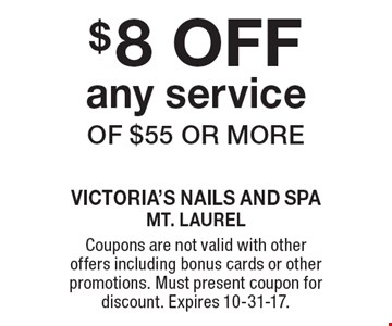 $8 OFF any service of $55 or more. Coupons are not valid with other offers including bonus cards or other promotions. Must present coupon for discount. Expires 10-31-17.