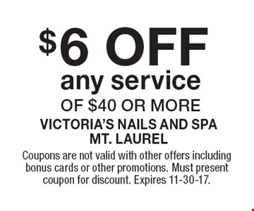 $6 OFF any service of $40 or more. Coupons are not valid with other offers including bonus cards or other promotions. Must present coupon for discount. Expires 11-30-17.