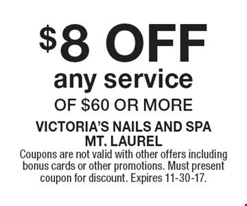 $8 OFF any service of $60 or more. Coupons are not valid with other offers including bonus cards or other promotions. Must present coupon for discount. Expires 11-30-17.