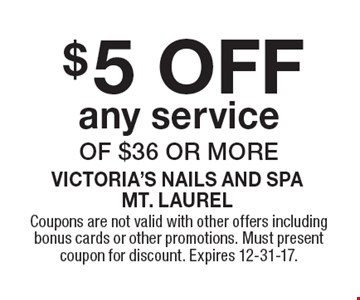 $5 off any service of $36 or more. Coupons are not valid with other offers including bonus cards or other promotions. Must present coupon for discount. Expires 12-31-17.