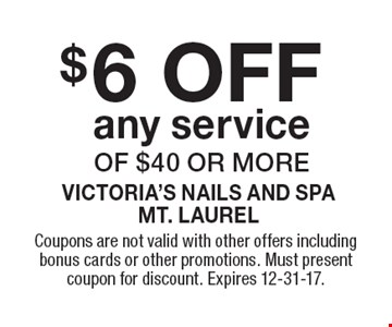 $6 off any service of $40 or more. Coupons are not valid with other offers including bonus cards or other promotions. Must present coupon for discount. Expires 12-31-17.