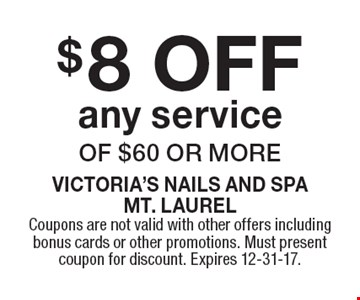 $8 off any service of $60 or more. Coupons are not valid with other offers including bonus cards or other promotions. Must present coupon for discount. Expires 12-31-17.