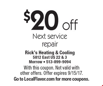 $20 off Next service repair. With this coupon. Not valid with other offers. Offer expires 9/15/17. Go to LocalFlavor.com for more coupons.
